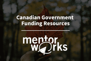 Find Resources on Canadian Government Grants and Loans with Mentor Works Ltd.